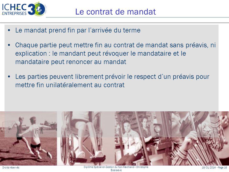 Droits réservés Diplôme Spécial en Gestion du Non-Marchand – Christophe Boeraeve 19/01/2014 - Page 16 Le contrat de mandat Le mandat prend fin par lar