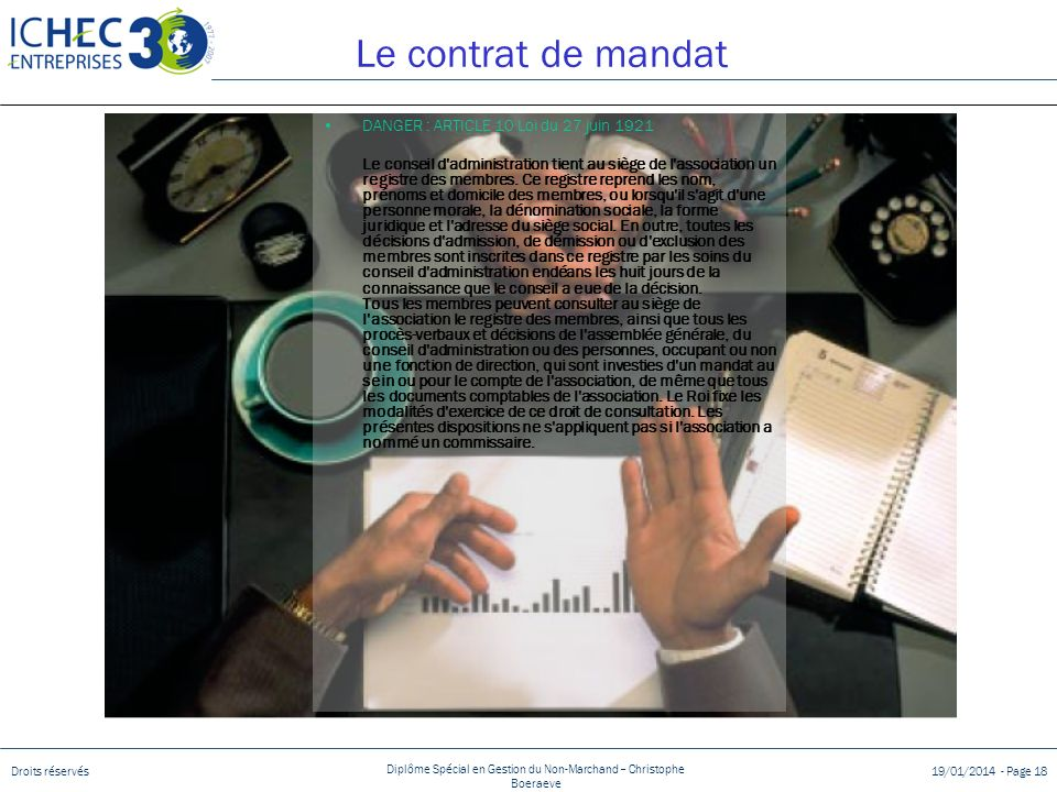 Droits réservés Diplôme Spécial en Gestion du Non-Marchand – Christophe Boeraeve 19/01/2014 - Page 18 Le contrat de mandat DANGER : ARTICLE 10 Loi du