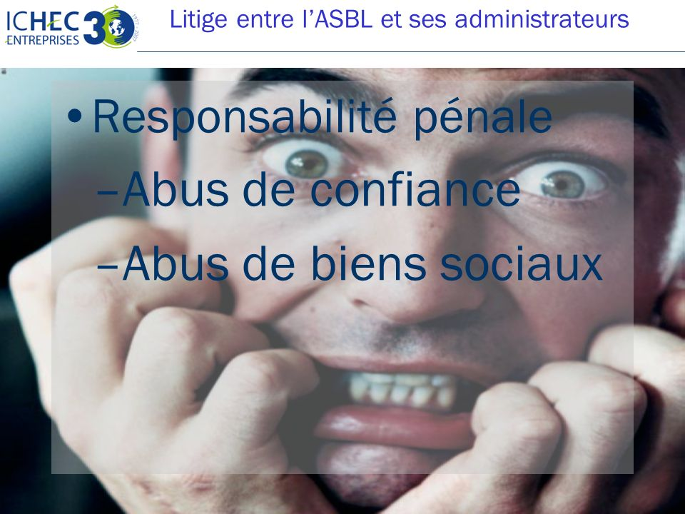 Droits réservés Diplôme Spécial en Gestion du Non-Marchand – Christophe Boeraeve 19/01/2014 - Page 33 Responsabilité pénale –A–Abus de confiance –A–Ab