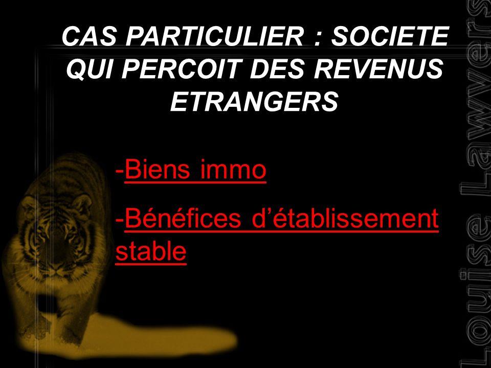 CAS PARTICULIER : SOCIETE QUI PERCOIT DES REVENUS ETRANGERS -B-Biens immo -B-Bénéfices détablissement stable