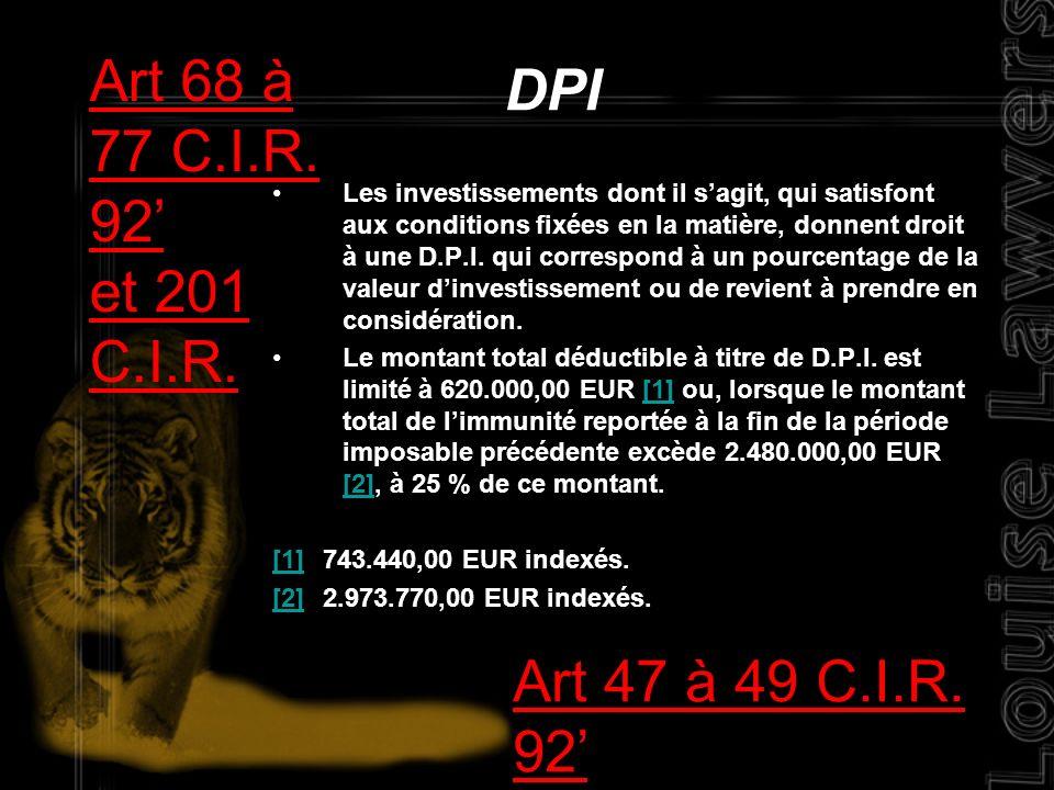 Les investissements dont il sagit, qui satisfont aux conditions fixées en la matière, donnent droit à une D.P.I. qui correspond à un pourcentage de la