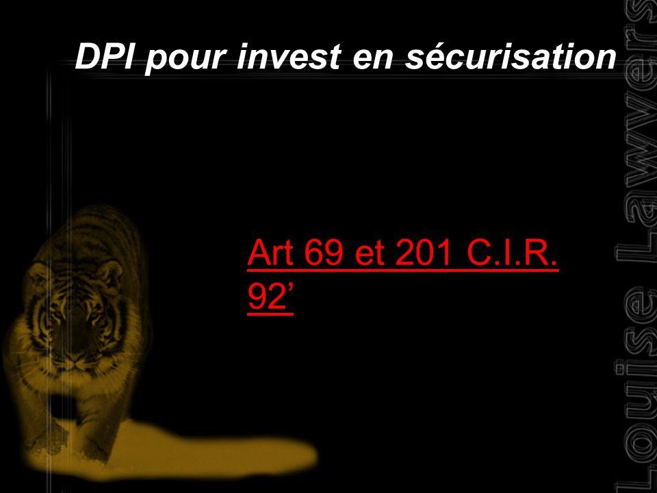 DPI pour invest en sécurisation Art 69 et 201 C.I.R. 92