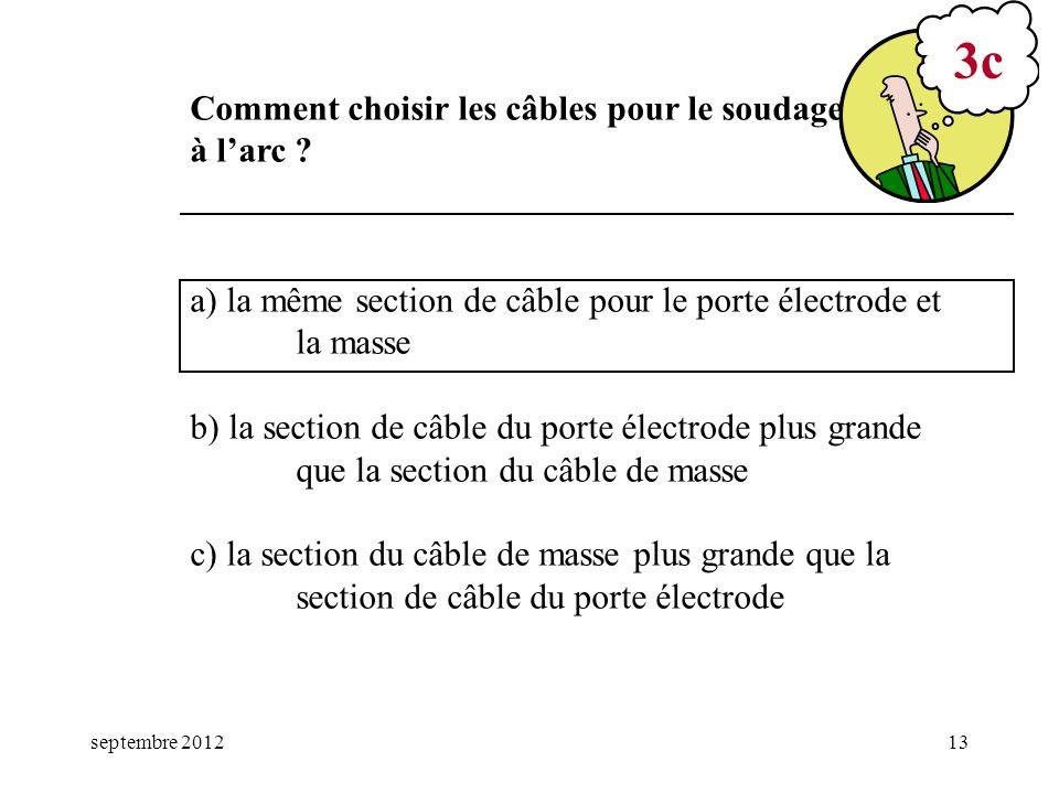 septembre 201213 a) la même section de câble pour le porte électrode et la masse b) la section de câble du porte électrode plus grande que la section