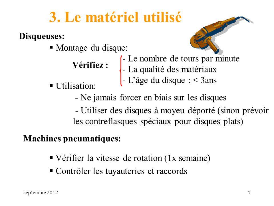 septembre 20127 3. Le matériel utilisé Disqueuses: Montage du disque: - Ne jamais forcer en biais sur les disques Vérifier la vitesse de rotation (1x