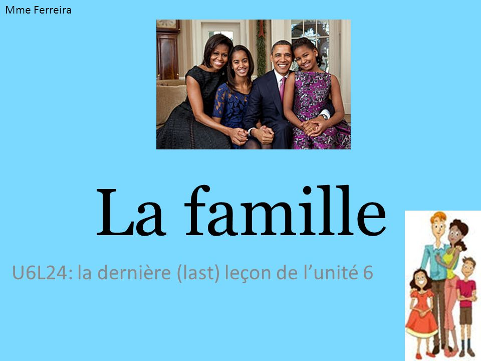 La famille U6L24: la dernière (last) leçon de lunité 6 Mme Ferreira