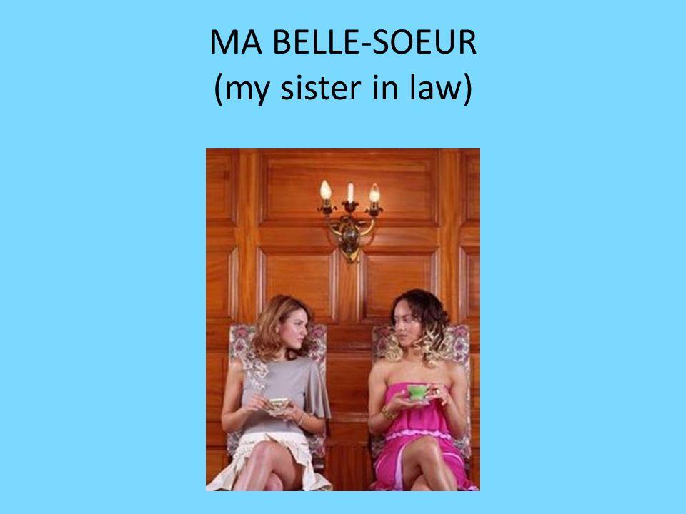 MA BELLE-SOEUR (my sister in law)