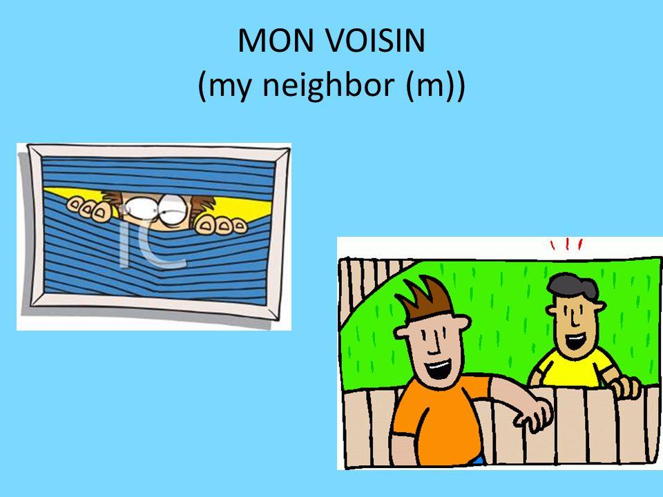 MON VOISIN (my neighbor (m))
