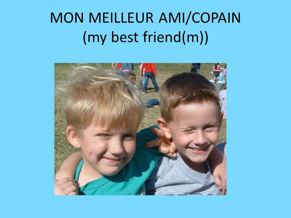 MON MEILLEUR AMI/COPAIN (my best friend(m))