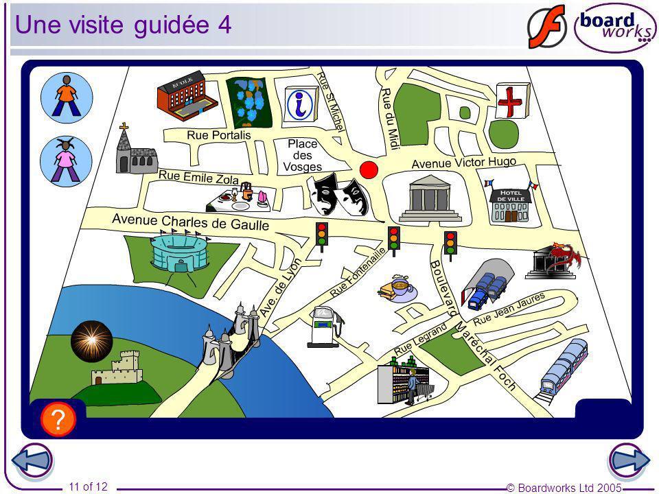 © Boardworks Ltd 2005 11 of 12 Une visite guidée 4