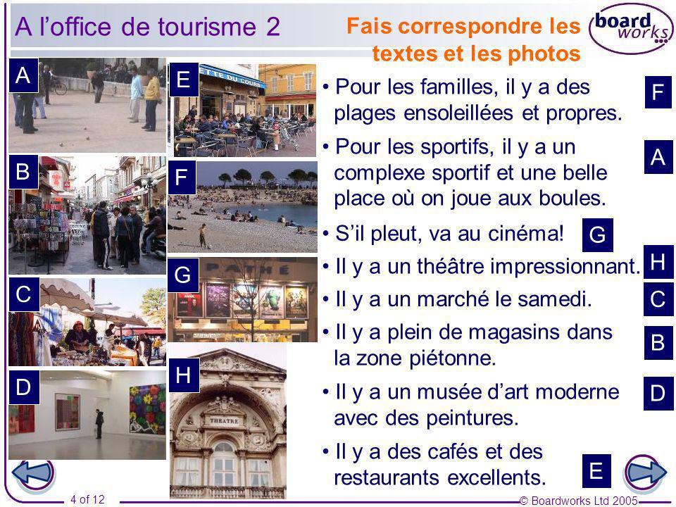 © Boardworks Ltd 2005 4 of 12 Fais correspondre les textes et les photos A B C D E F G H Pour les familles, il y a des plages ensoleillées et propres.