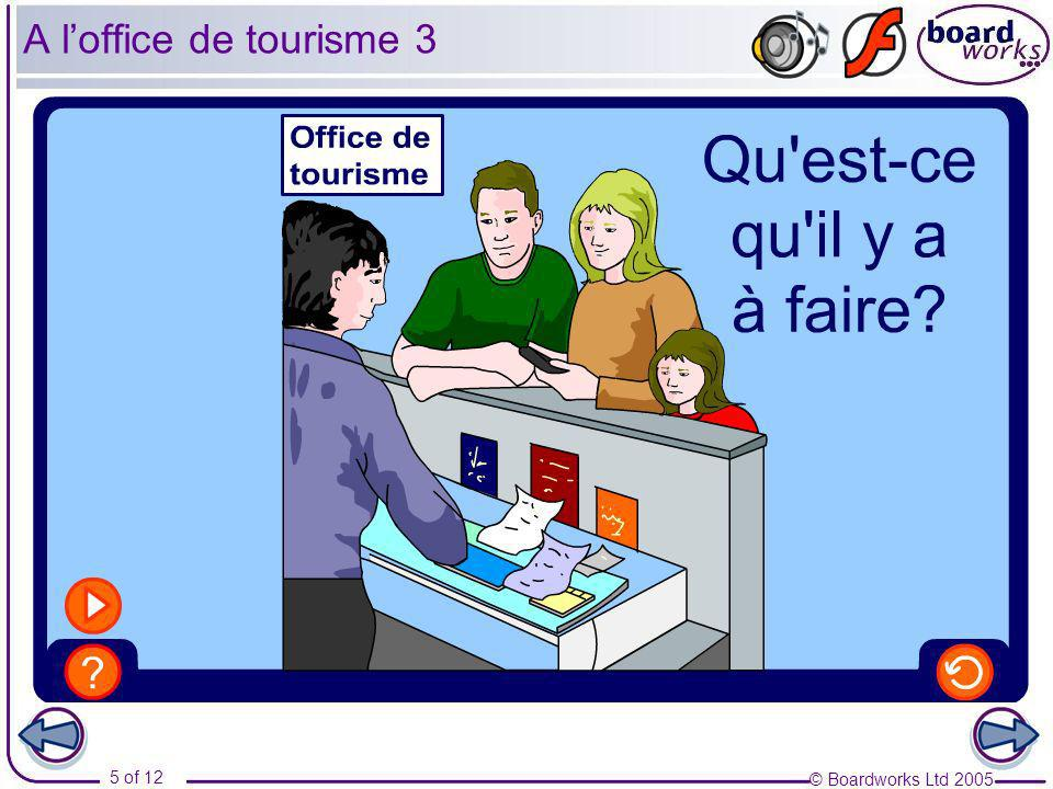 © Boardworks Ltd 2005 5 of 12 A loffice de tourisme 3