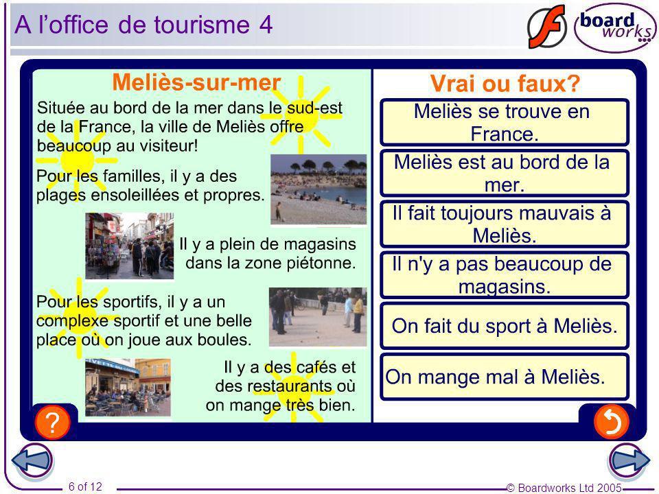 © Boardworks Ltd 2005 6 of 12 A loffice de tourisme 4