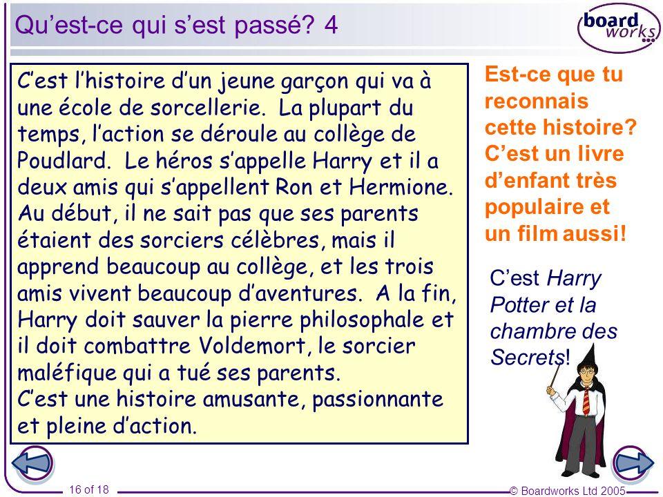 © Boardworks Ltd 2005 16 of 18 Cest lhistoire dun jeune garçon qui va à une école de sorcellerie.