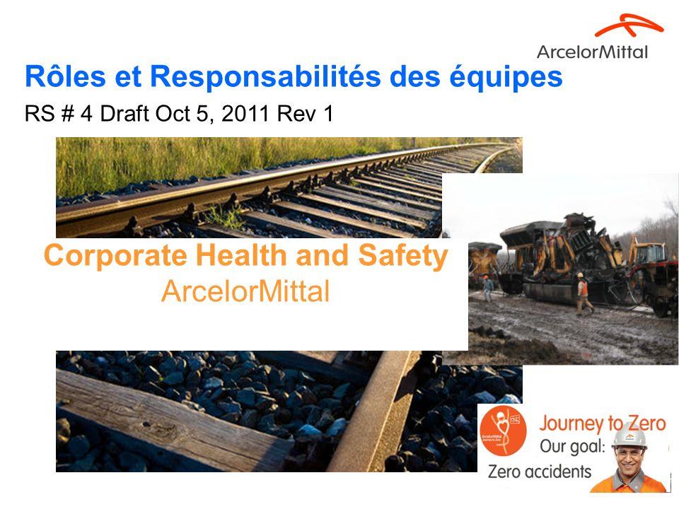 1 Corporate Health and Safety ArcelorMittal Rôles et Responsabilités des équipes RS # 4 Draft Oct 5, 2011 Rev 1