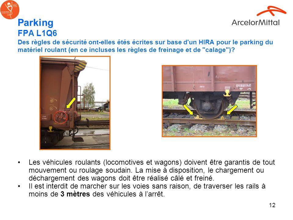 12 Parking FPA L1Q6 Les véhicules roulants (locomotives et wagons) doivent être garantis de tout mouvement ou roulage soudain. La mise à disposition,