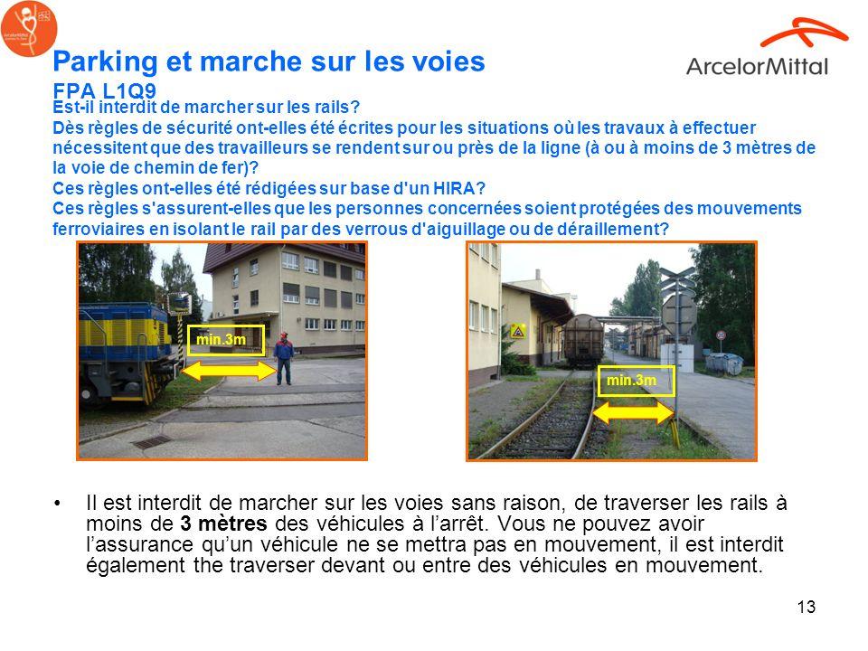 13 Parking et marche sur les voies FPA L1Q9 Il est interdit de marcher sur les voies sans raison, de traverser les rails à moins de 3 mètres des véhic