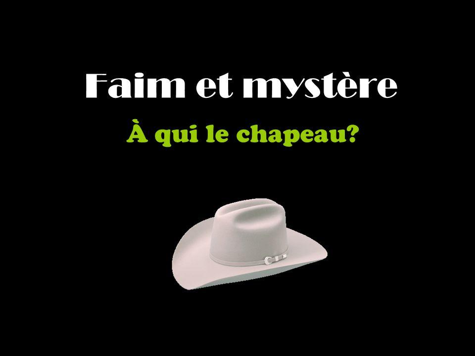 Faim et mystère À qui le chapeau?