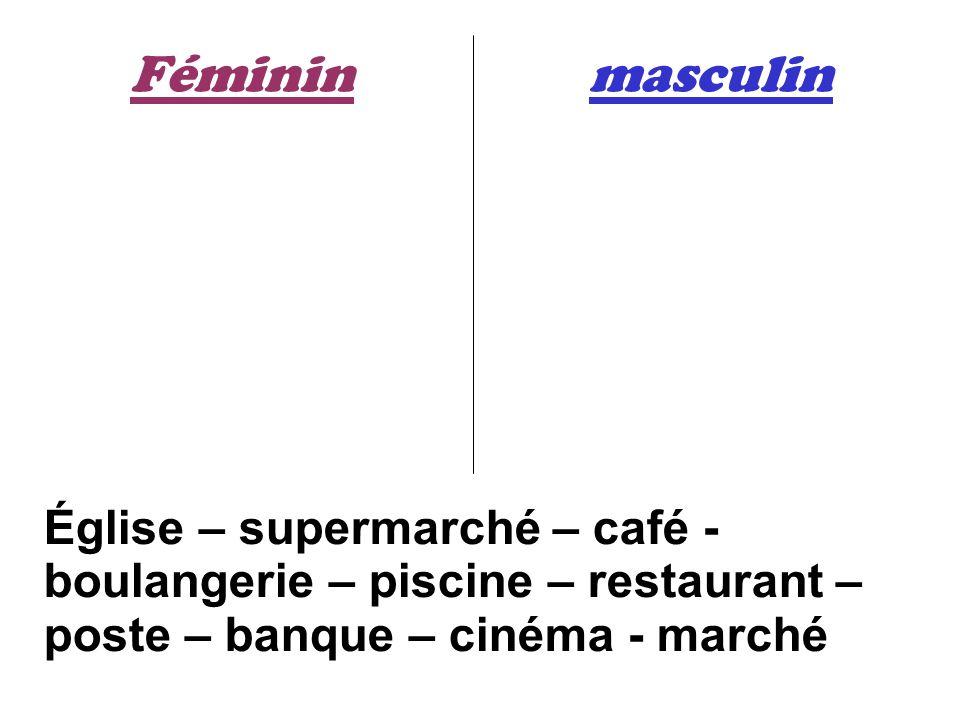 Fémininmasculin Église – supermarché – café - boulangerie – piscine – restaurant – poste – banque – cinéma - marché