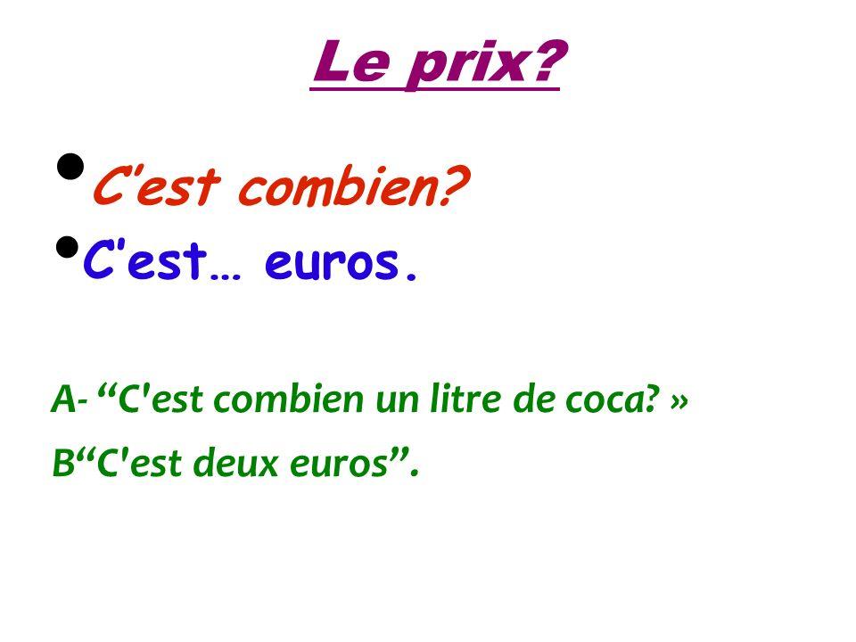 Cest combien? Cest… euros. A- C'est combien un litre de coca? » BC'est deux euros. Le prix?