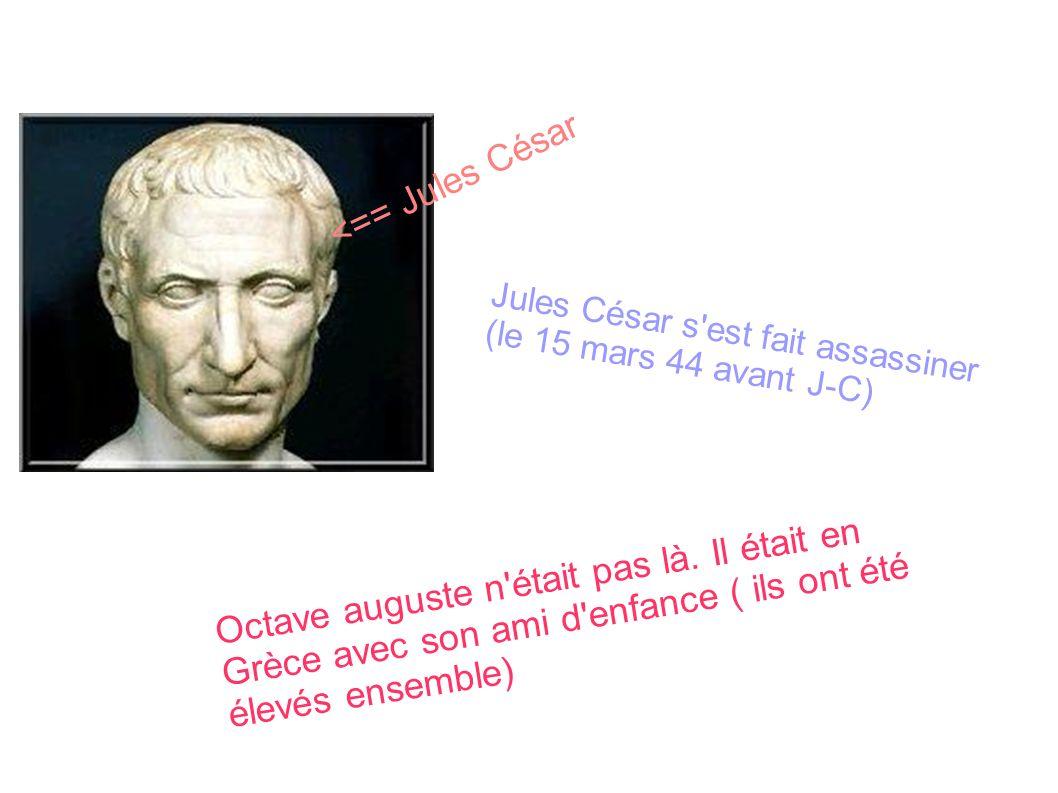 Jules César s'est fait assassiner (le 15 mars 44 avant J-C) Octave auguste n'était pas là. Il était en Grèce avec son ami d'enfance ( ils ont été élev