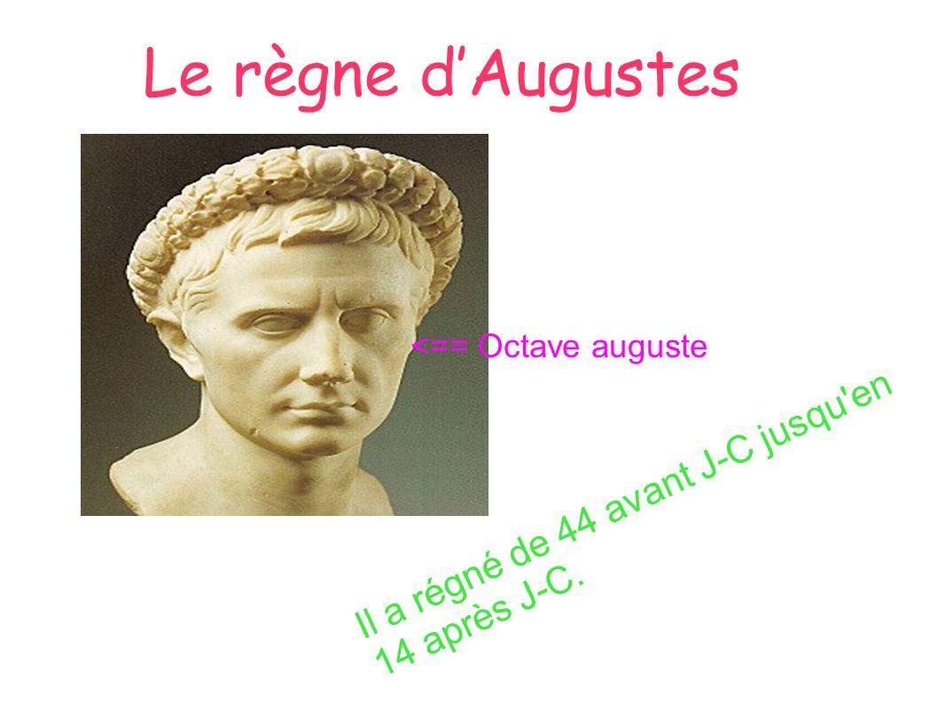 Le règne dAugustes Il a régné de 44 avant J-C jusqu'en 14 après J-C. <== Octave auguste