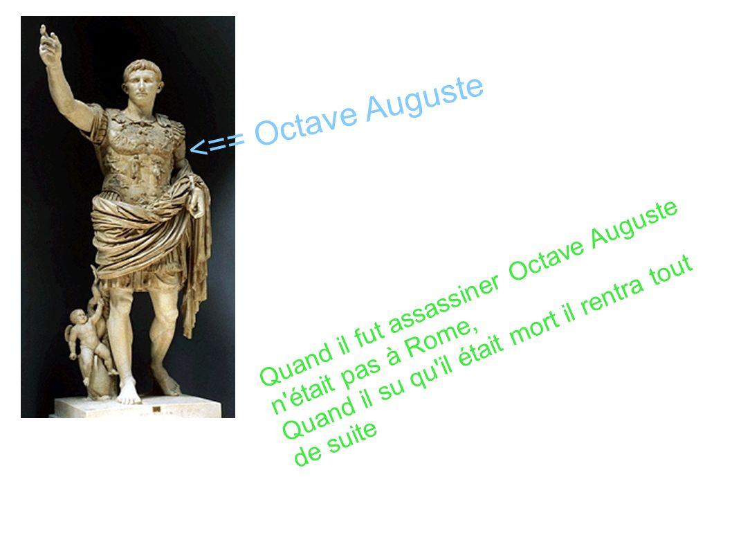 <== Octave Auguste Quand il fut assassiner Octave Auguste n'était pas à Rome, Quand il su qu'il était mort il rentra tout de suite