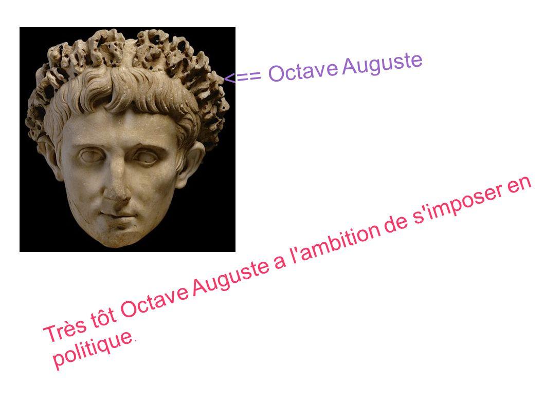 <== Octave Auguste Très tôt Octave Auguste a l'ambition de s'imposer en politique.