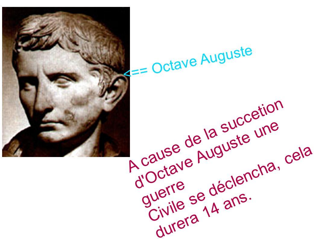 <== Octave Auguste A cause de la succetion d'Octave Auguste une guerre Civile se déclencha, cela durera 14 ans.