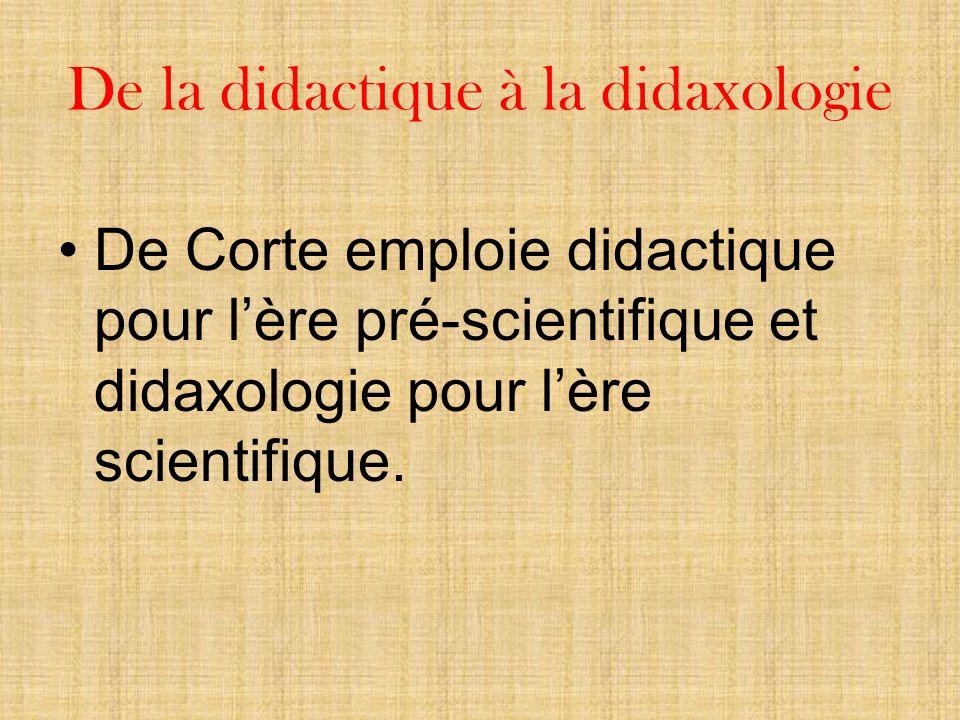 De la didactique à la didaxologie De Corte emploie didactique pour lère pré-scientifique et didaxologie pour lère scientifique.
