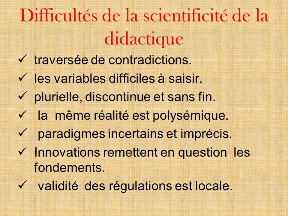 Difficultés de la scientificité de la didactique traversée de contradictions.