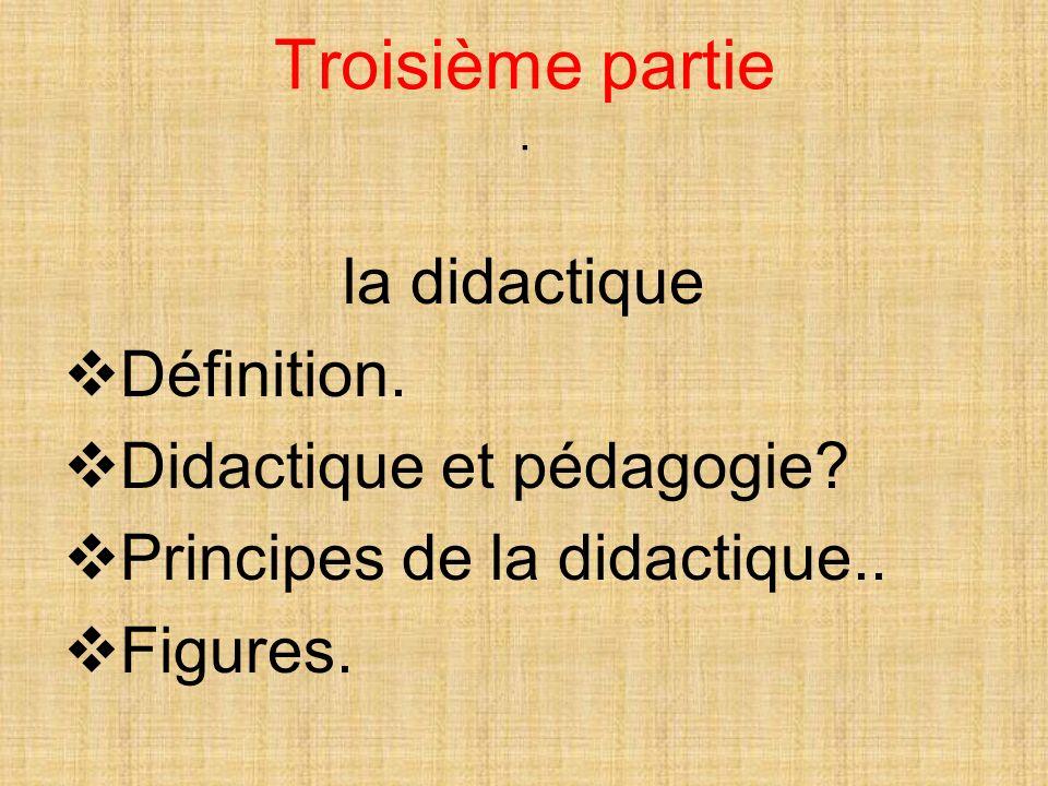 Troisième partie.la didactique Définition. Didactique et pédagogie.