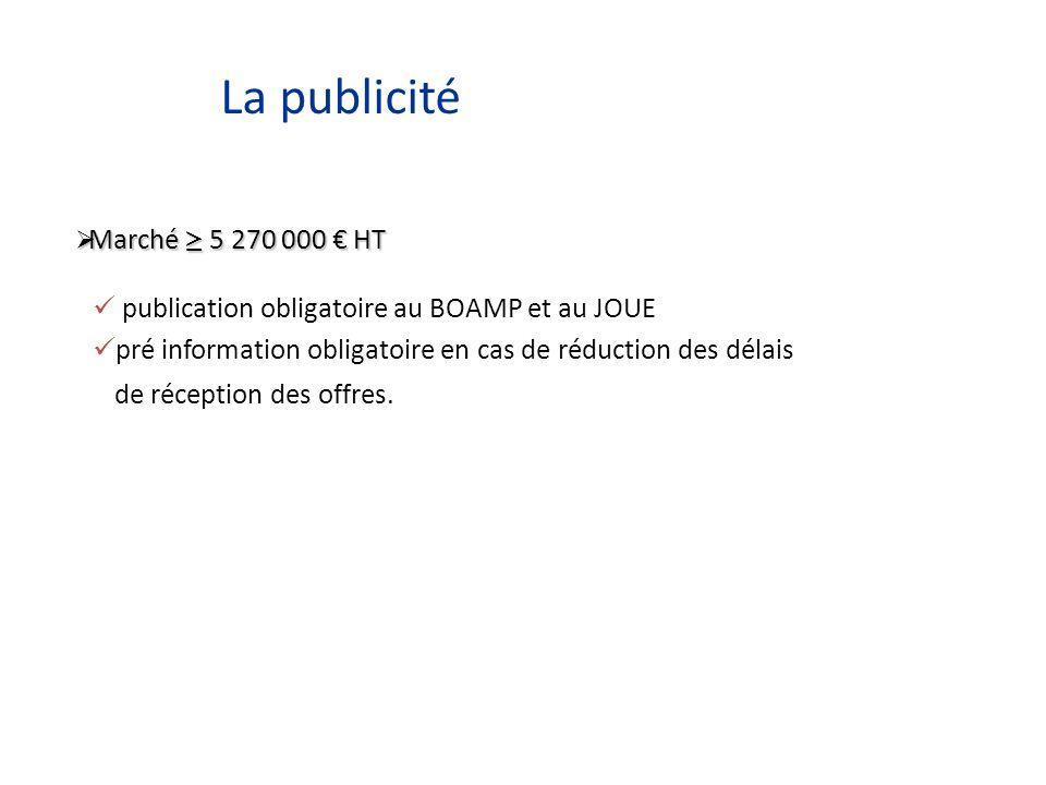 La publicité Marché 5 270 000 HT Marché 5 270 000 HT publication obligatoire au BOAMP et au JOUE pré information obligatoire en cas de réduction des délais de réception des offres.