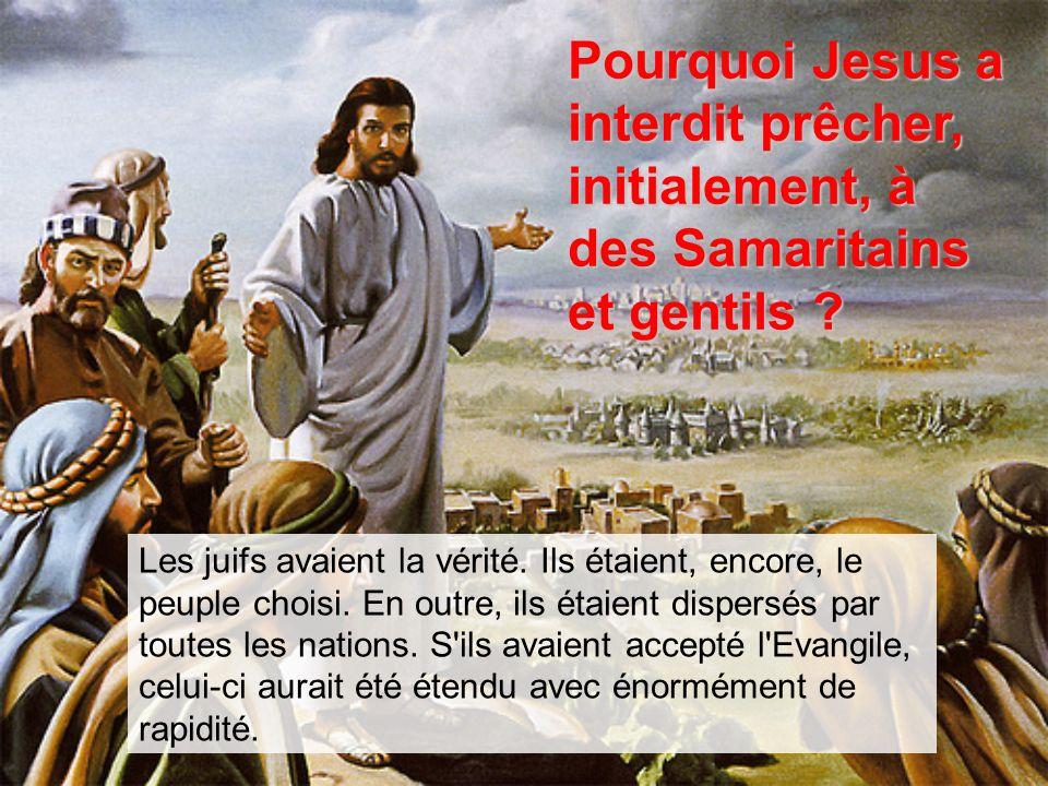 Pourquoi Jesus a interdit prêcher, initialement, à des Samaritains et gentils .