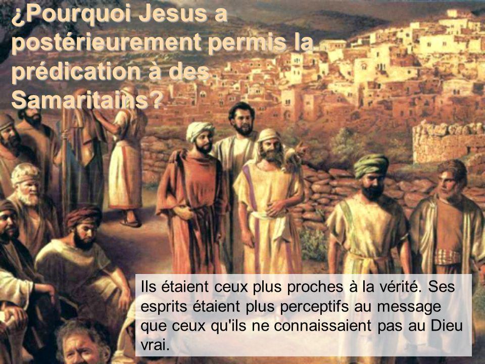¿Pourquoi Jesus a postérieurement permis la prédication à des Samaritains.