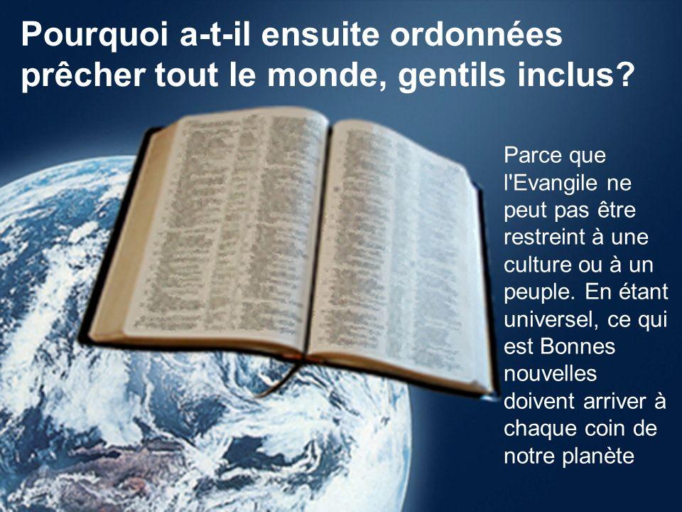 Pourquoi a-t-il ensuite ordonnées prêcher tout le monde, gentils inclus.