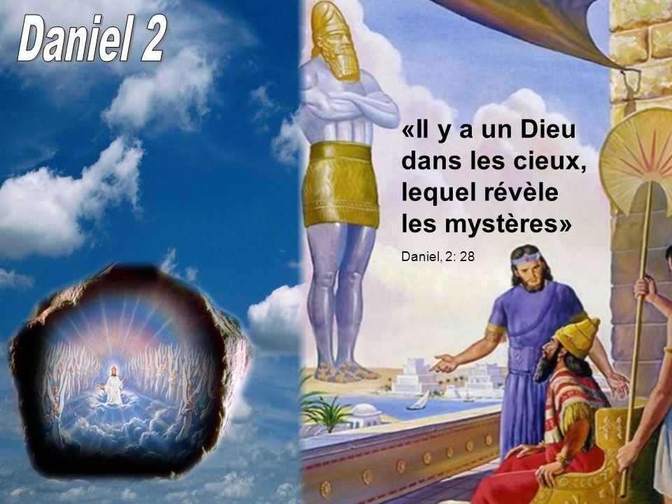 «Il y a un Dieu dans les cieux, lequel révèle les mystères» Daniel, 2: 28