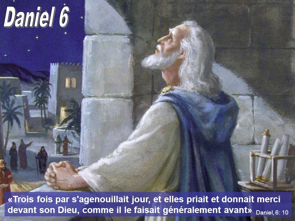 «Trois fois par s agenouillait jour, et elles priait et donnait merci devant son Dieu, comme il le faisait généralement avant» Daniel, 6: 10