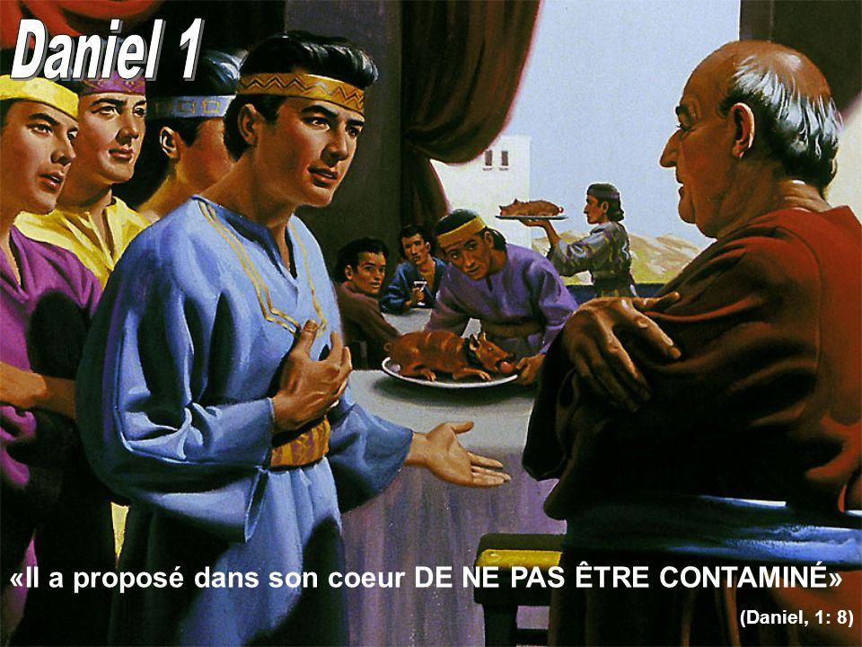 «Il a proposé dans son coeur DE NE PAS ÊTRE CONTAMINÉ» (Daniel, 1: 8)