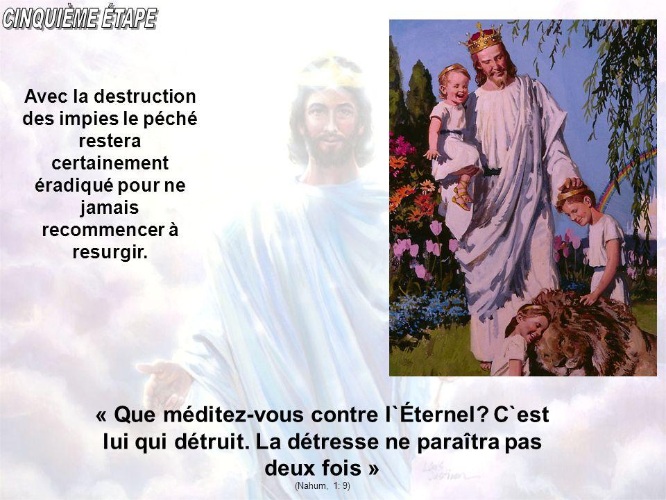 « Que méditez-vous contre l`Éternel? C`est lui qui détruit. La détresse ne paraîtra pas deux fois » (Nahum, 1: 9) Avec la destruction des impies le pé
