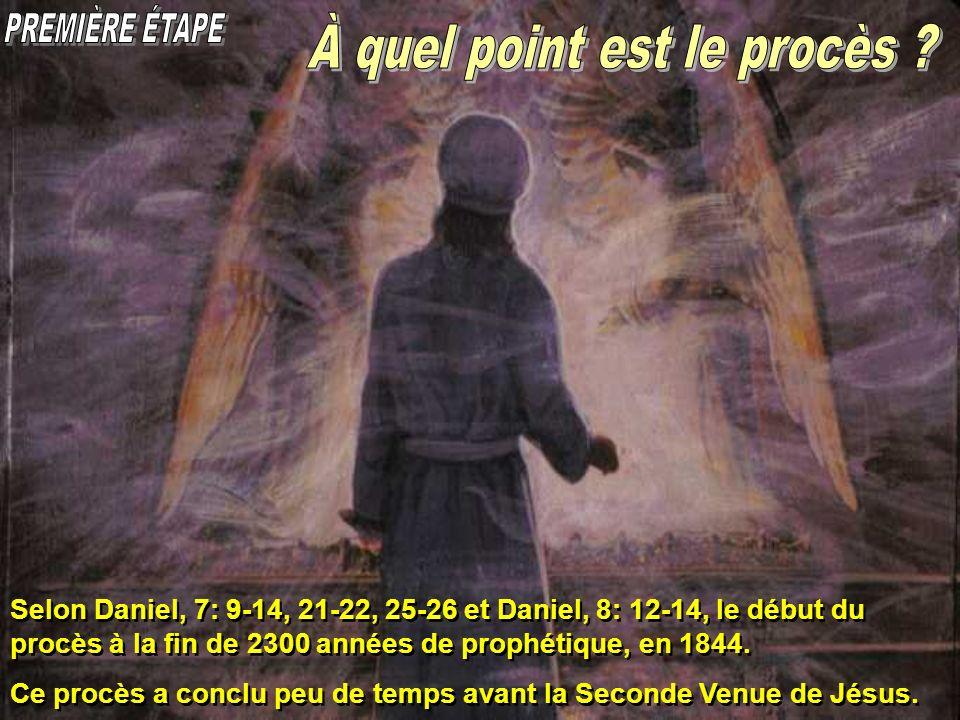 Selon Daniel, 7: 9-14, 21-22, 25-26 et Daniel, 8: 12-14, le début du procès à la fin de 2300 années de prophétique, en 1844. Ce procès a conclu peu de
