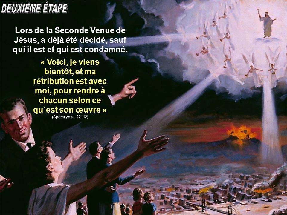 Lors de la Seconde Venue de Jésus, a déjà été décidé, sauf qui il est et qui est condamné. « Voici, je viens bientôt, et ma rétribution est avec moi,