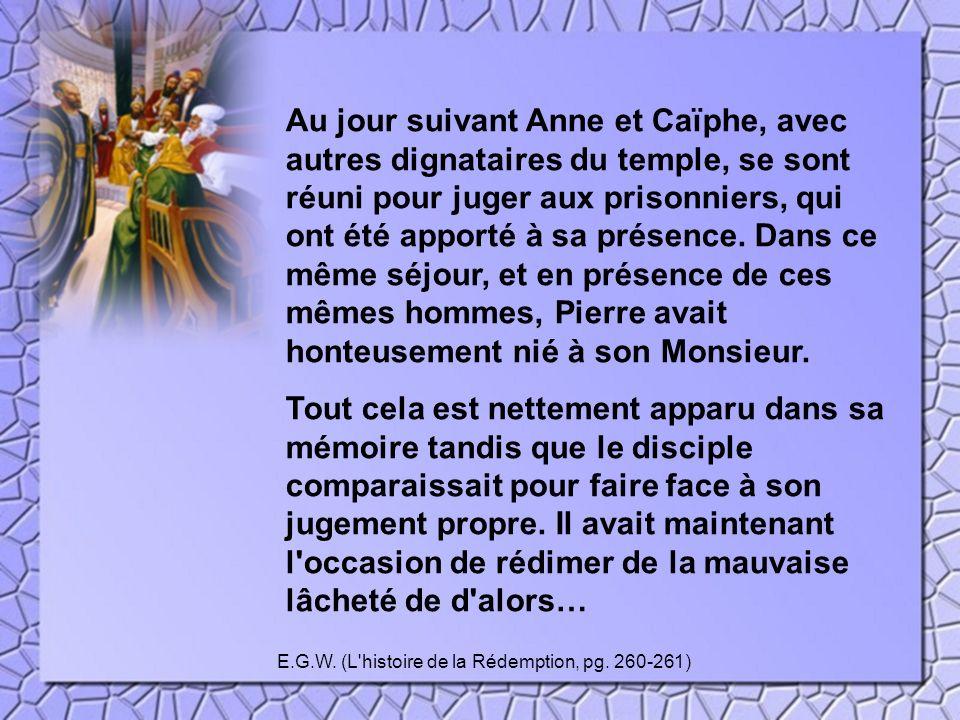 Au jour suivant Anne et Caïphe, avec autres dignataires du temple, se sont réuni pour juger aux prisonniers, qui ont été apporté à sa présence. Dans c