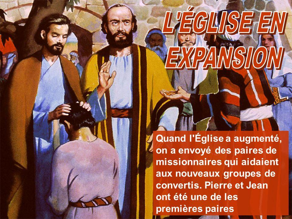 Quand l'Église a augmenté, on a envoyé des paires de missionnaires qui aidaient aux nouveaux groupes de convertis. Pierre et Jean ont été une de les p