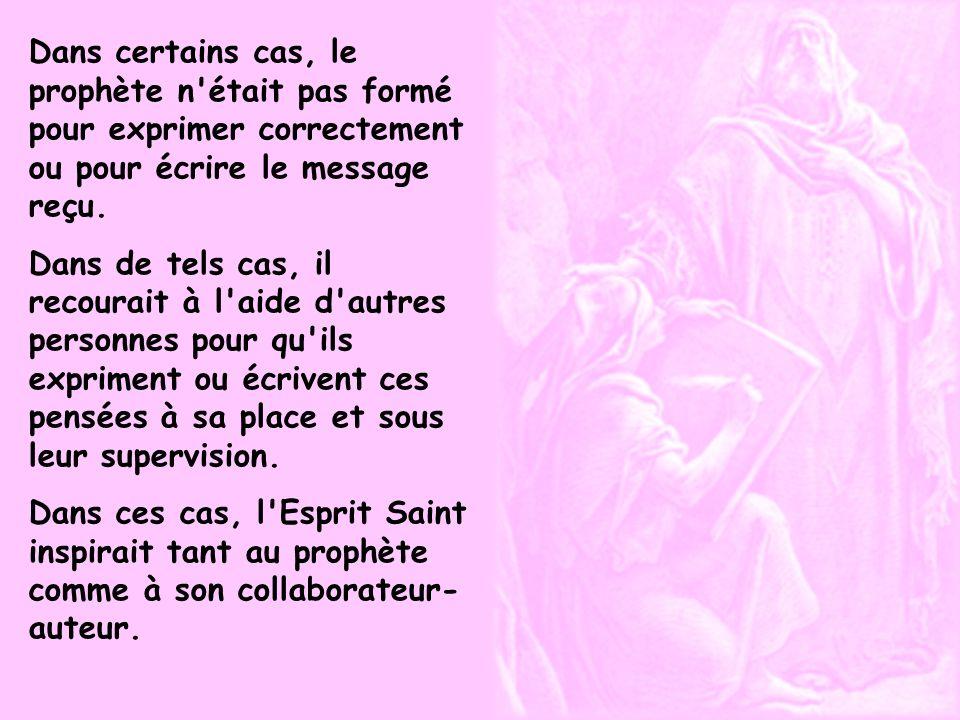 Dans certains cas, le prophète n était pas formé pour exprimer correctement ou pour écrire le message reçu.