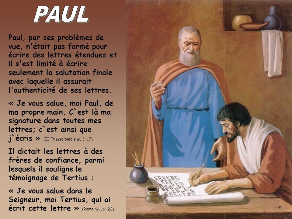 Paul, par ses problèmes de vue, n était pas formé pour écrire des lettres étendues et il s est limité à écrire seulement la salutation finale avec laquelle il assurait l authenticité de ses lettres.