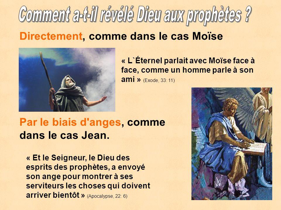 Directement, comme dans le cas Moïse « L`Éternel parlait avec Moïse face à face, comme un homme parle à son ami » (Exode, 33: 11) Par le biais d anges, comme dans le cas Jean.