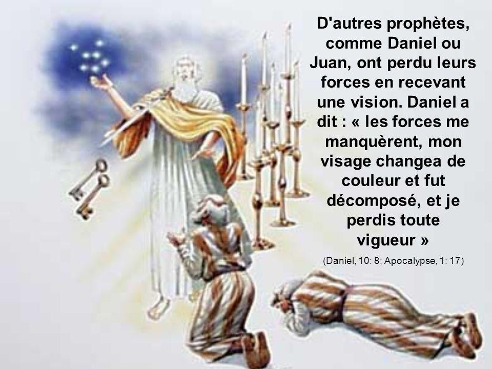 D autres prophètes, comme Daniel ou Juan, ont perdu leurs forces en recevant une vision.