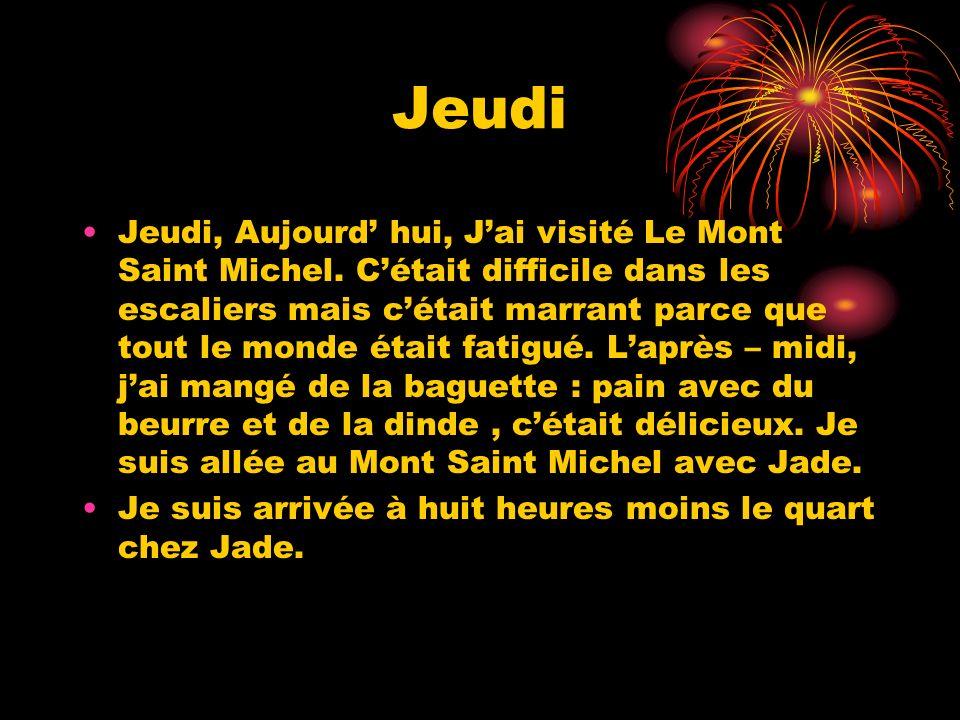 Jeudi Jeudi, Aujourd hui, Jai visité Le Mont Saint Michel. Cétait difficile dans les escaliers mais cétait marrant parce que tout le monde était fatig