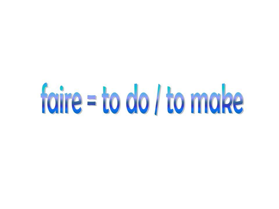 Faire: Present Je fais I do Nous faisons We do Tu fais You do Vous faîtes You do Il/Elle/On fait He/she does Ils/Elles font They do