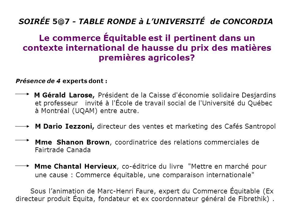 Présence de 4 experts dont : M Gérald Larose, Président de la Caisse d économie solidaire Desjardins et professeur invité à l École de travail social de l Université du Québec à Montréal (UQAM) entre autre.